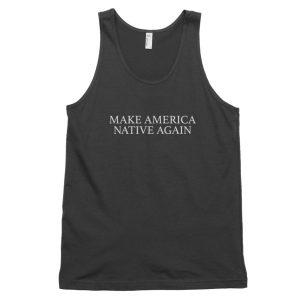Make America Native Again Classic tank top (unisex)